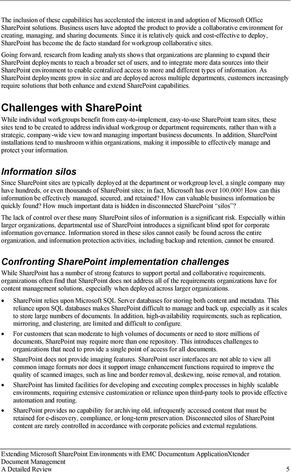 Since it is relatively quick and cost-effective to deploy, SharePoint has become the de facto standard for workgroup collaborative sites.