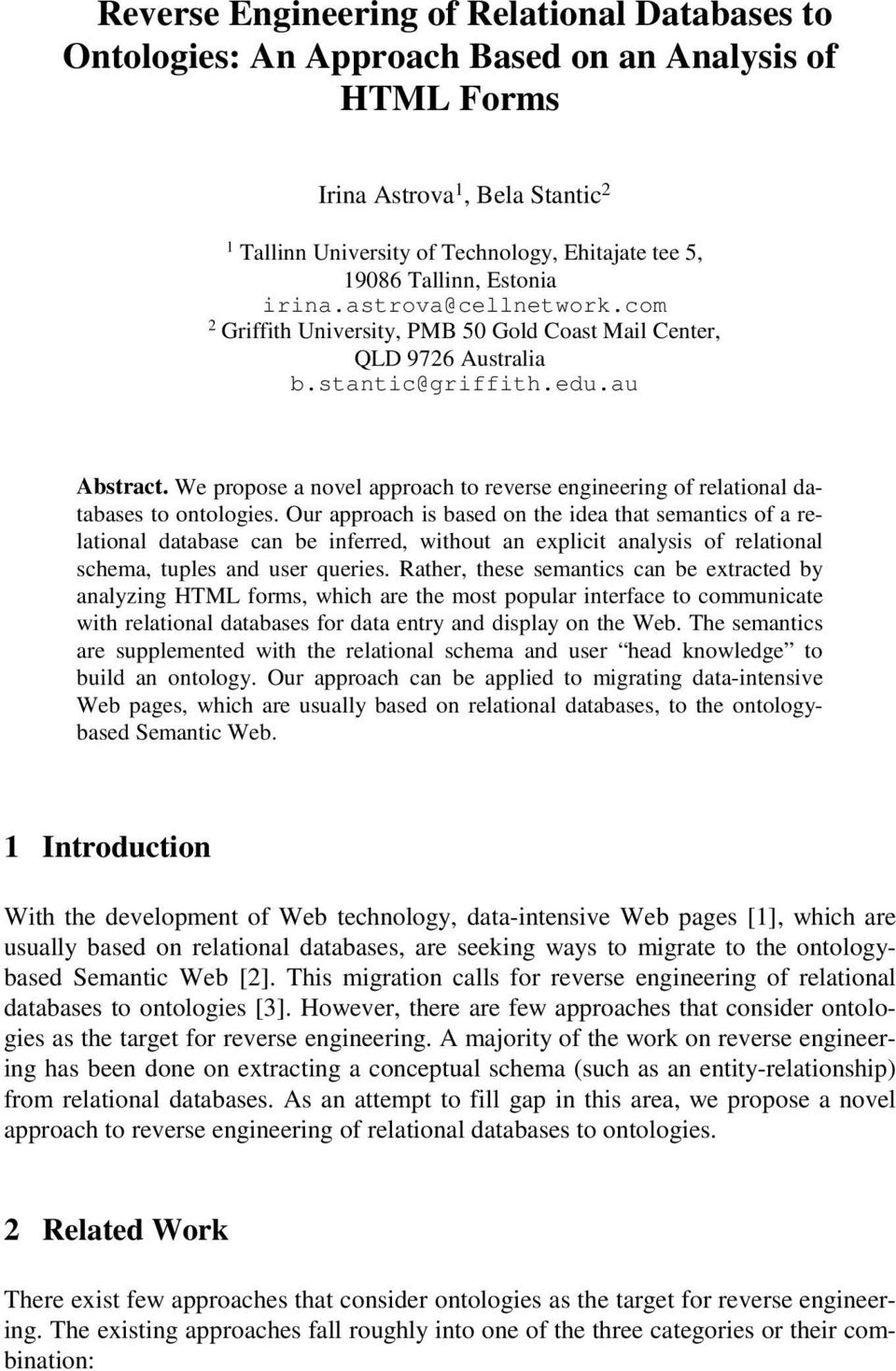 We propose a novel approach to reverse engineering of relational databases to ontologies.
