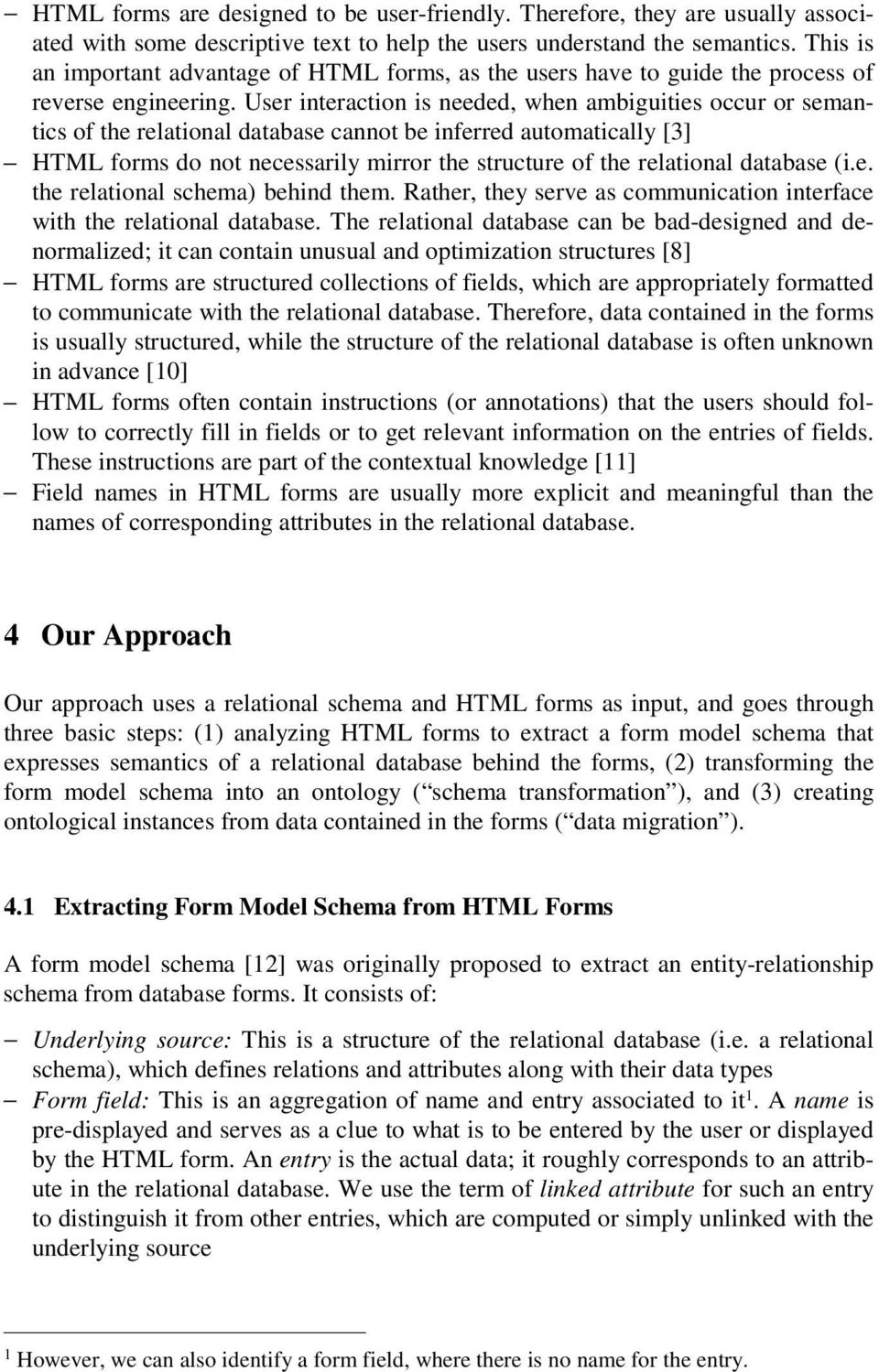User interaction is needed, when ambiguities occur or semantics of the relational database cannot be inferred automatically [3] HTML forms do not necessarily mirror the structure of the relational