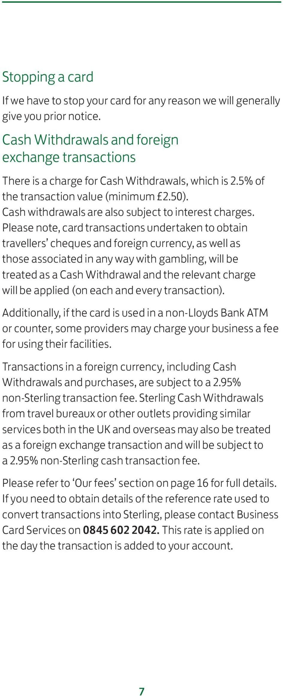 Please note, card transactions undertaken to obtain travellers cheques and foreign currency, as well as those associated in any way with gambling, will be treated as a Cash Withdrawal and the