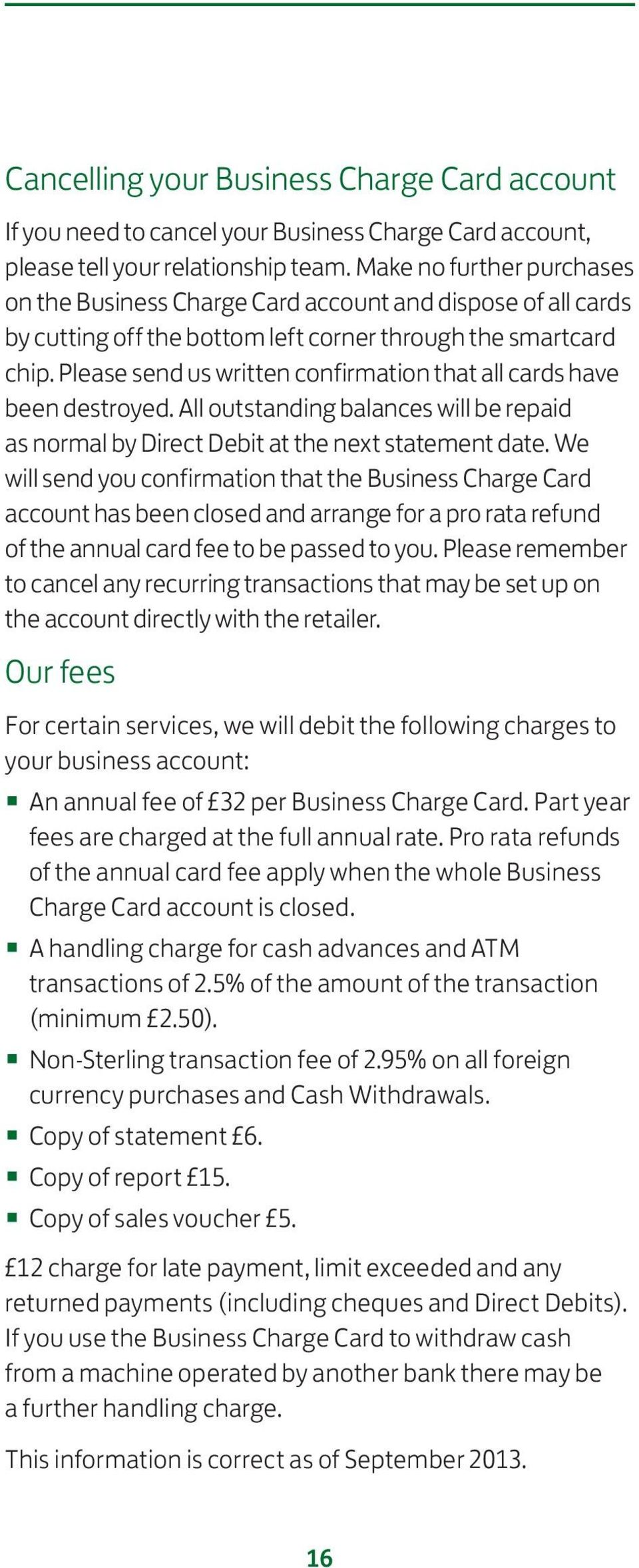 Please send us written confirmation that all cards have been destroyed. All outstanding balances will be repaid as normal by Direct Debit at the next statement date.