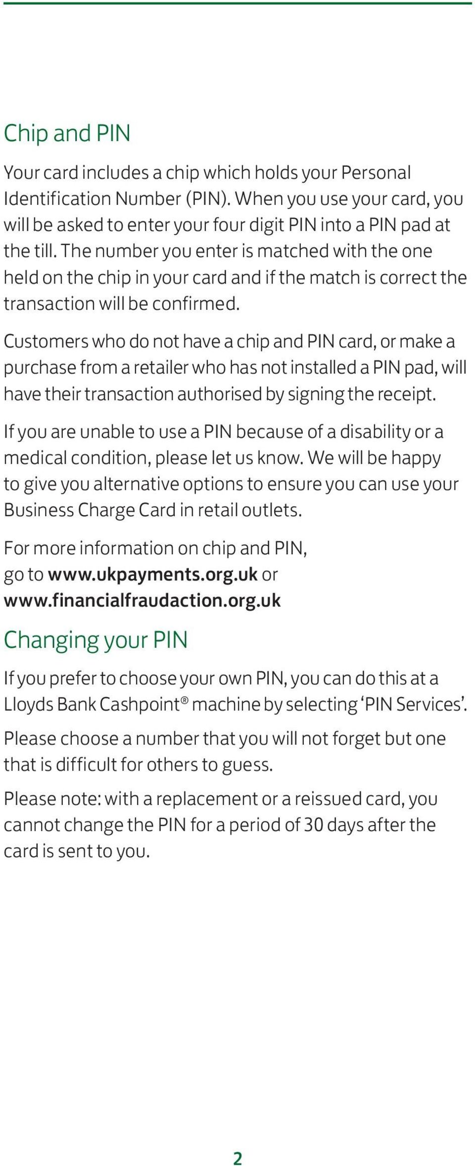 Customers who do not have a chip and PIN card, or make a purchase from a retailer who has not installed a PIN pad, will have their transaction authorised by signing the receipt.