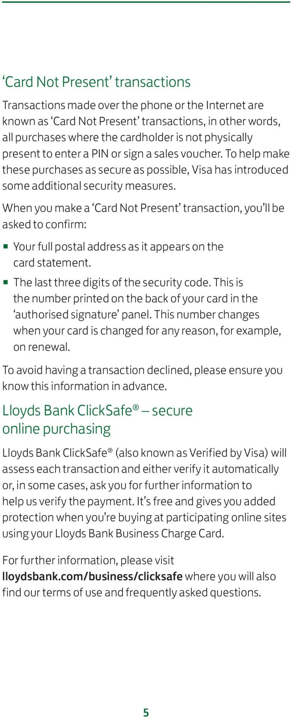 When you make a Card Not Present transaction, you ll be asked to confirm: Your full postal address as it appears on the card statement. The last three digits of the security code.