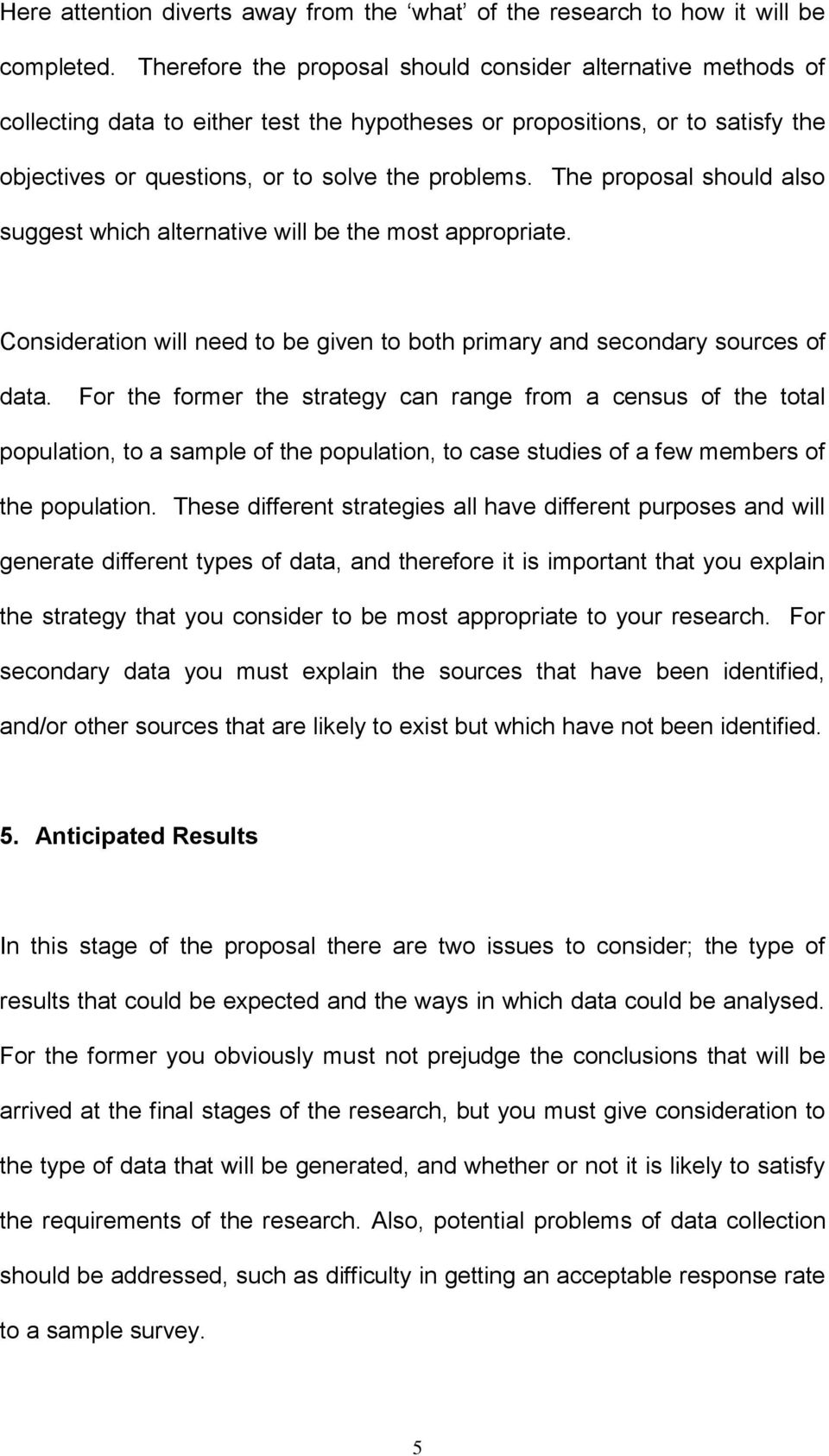 The proposal should also suggest which alternative will be the most appropriate. Consideration will need to be given to both primary and secondary sources of data.