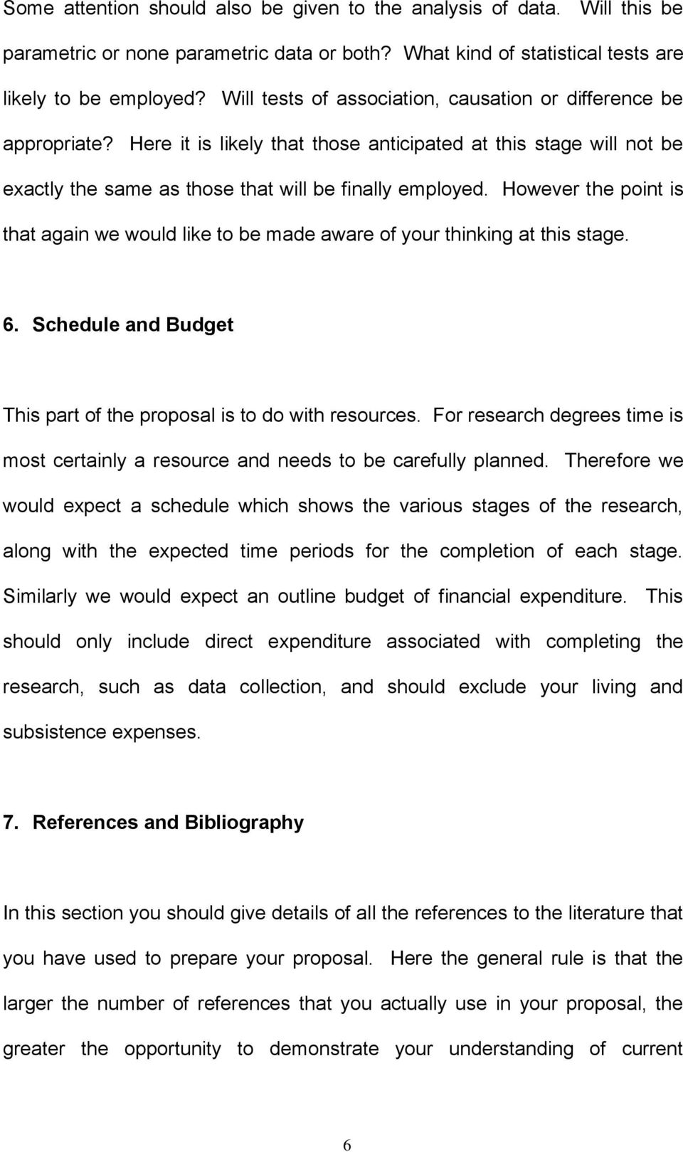 However the point is that again we would like to be made aware of your thinking at this stage. 6. Schedule and Budget This part of the proposal is to do with resources.