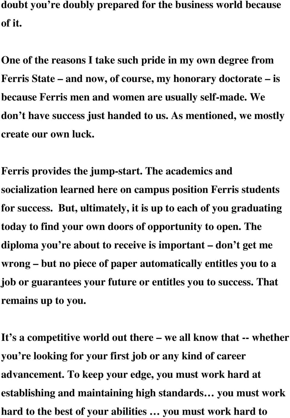 We don t have success just handed to us. As mentioned, we mostly create our own luck. Ferris provides the jump-start.