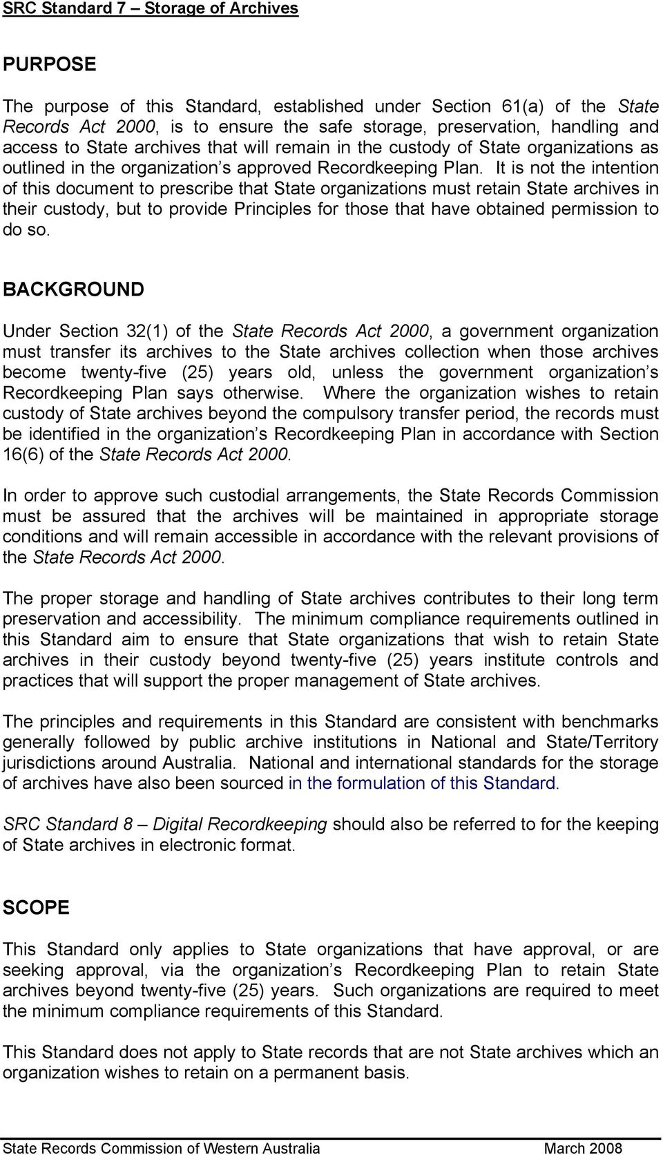 It is not the intention of this document to prescribe that State organizations must retain State archives in their custody, but to provide Principles for those that have obtained permission to do so.