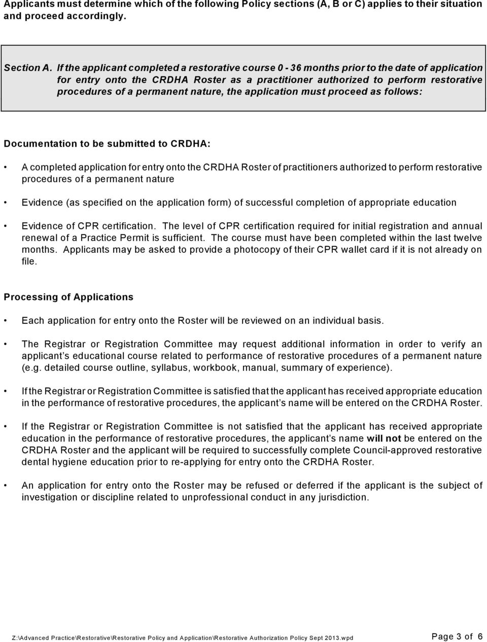 permanent nature, the application must proceed as follows: Documentation to be submitted to CRDHA: A completed application for entry onto the CRDHA Roster of practitioners authorized to perform