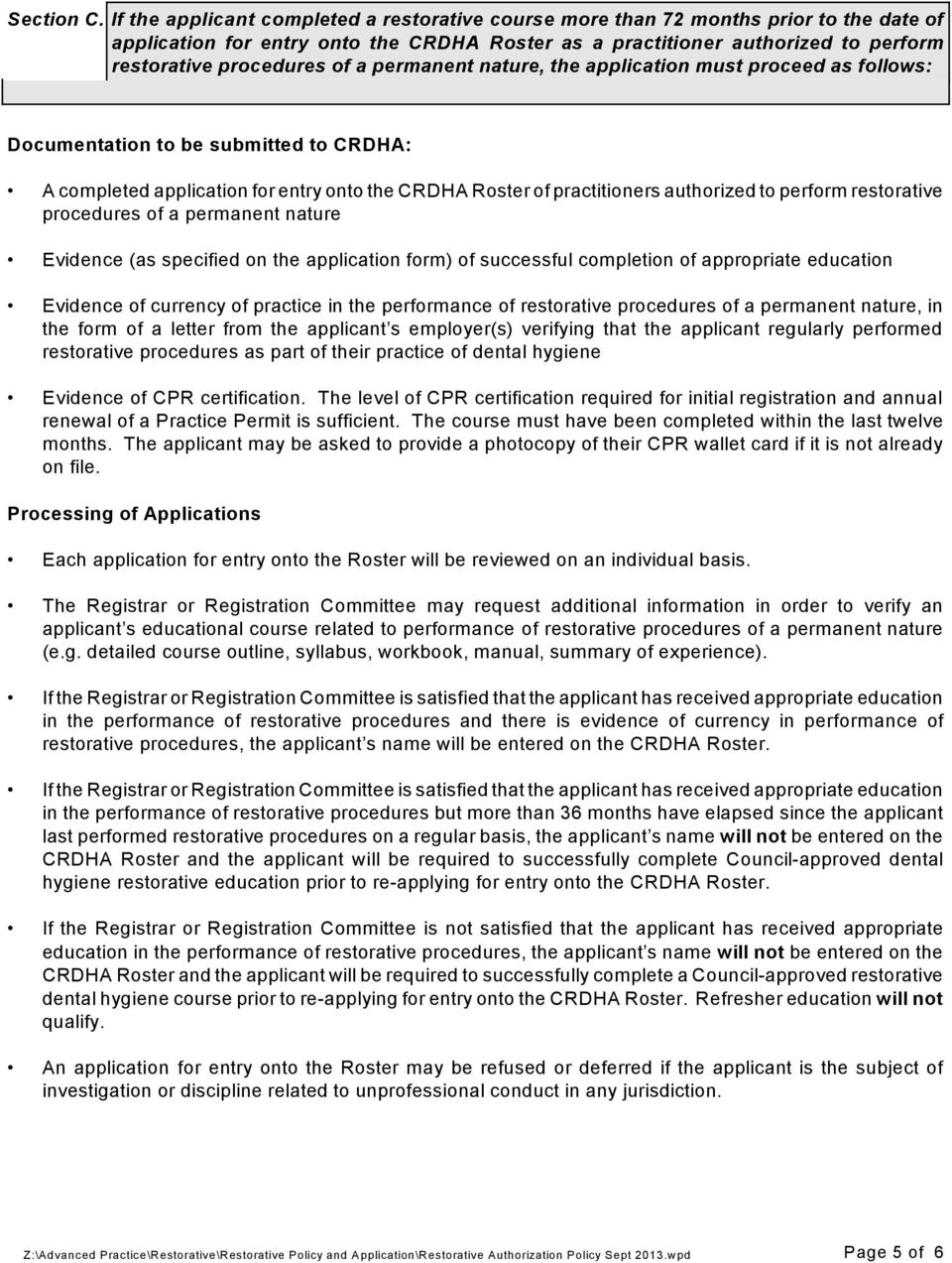 a permanent nature, the application must proceed as follows: Documentation to be submitted to CRDHA: A completed application for entry onto the CRDHA Roster of practitioners authorized to perform