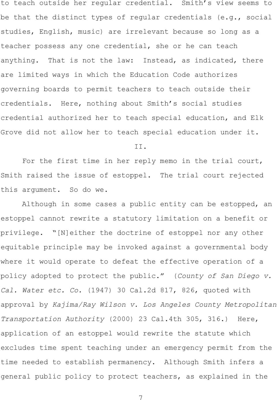 Here, nothing about Smith s social studies credential authorized her to teach special education, and Elk Grove did not allow her to teach special education under it. II.