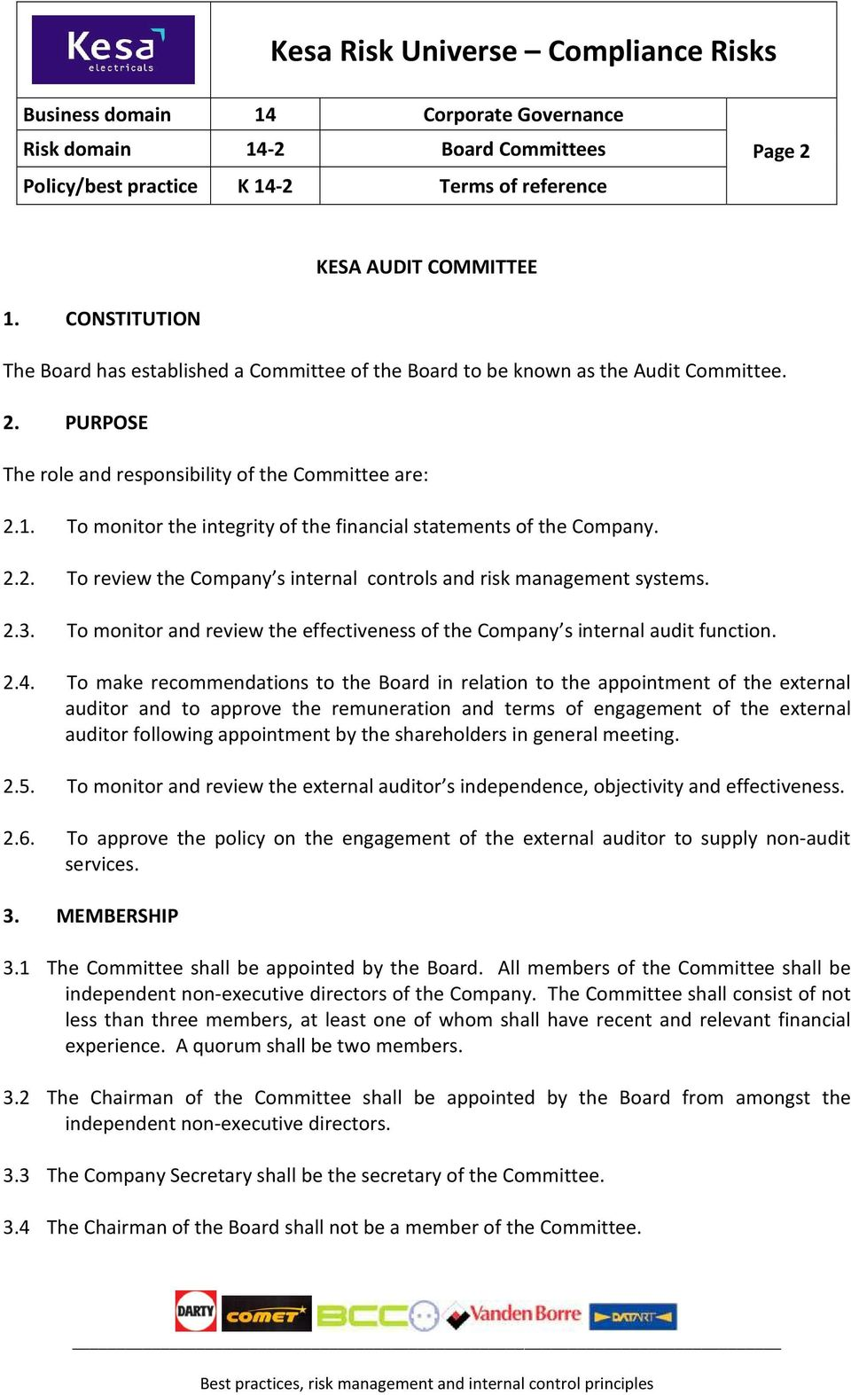 To make recommendations to the Board in relation to the appointment of the external auditor and to approve the remuneration and terms of engagement of the external auditor following appointment by