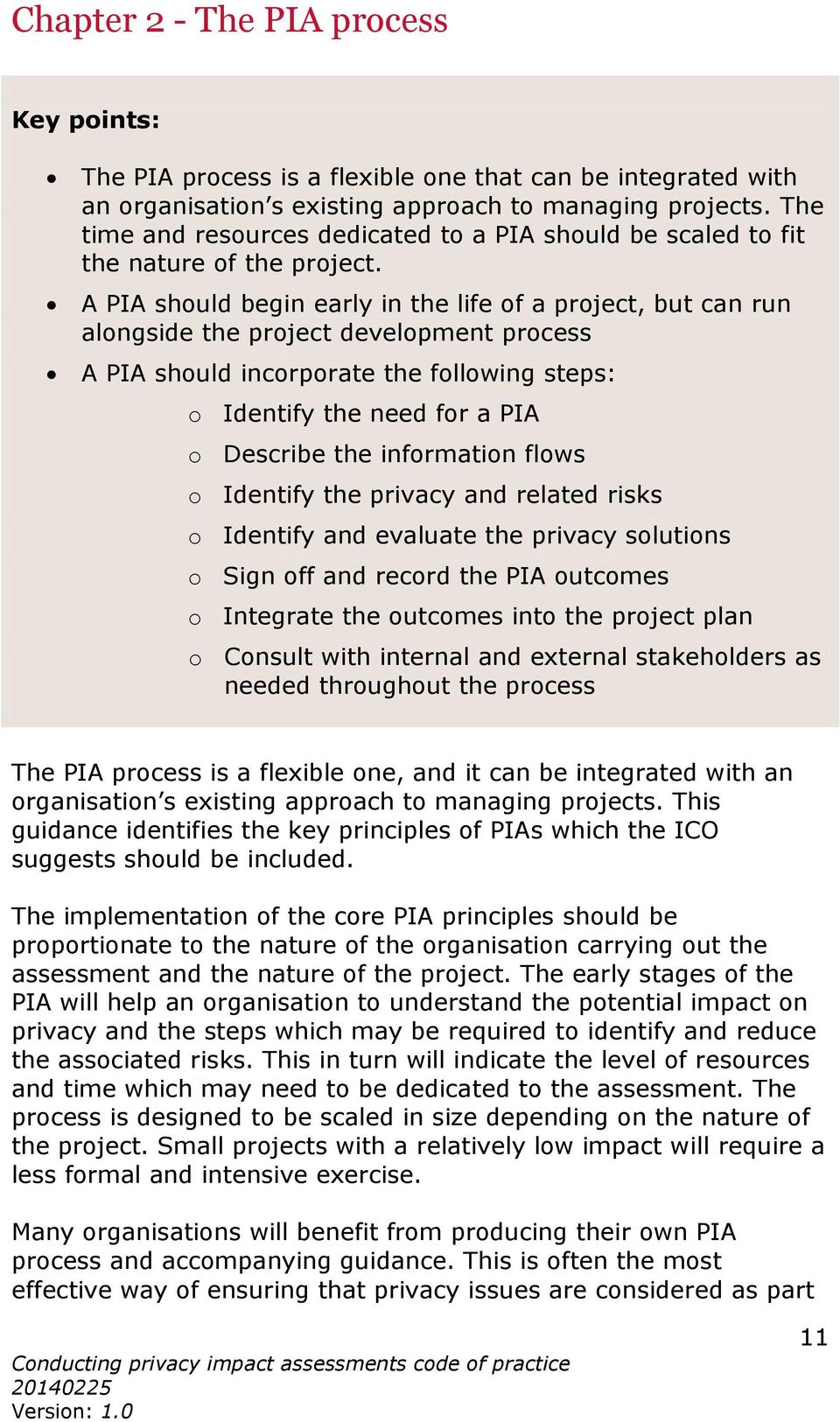 A PIA should begin early in the life of a project, but can run alongside the project development process A PIA should incorporate the following steps: o Identify the need for a PIA o Describe the