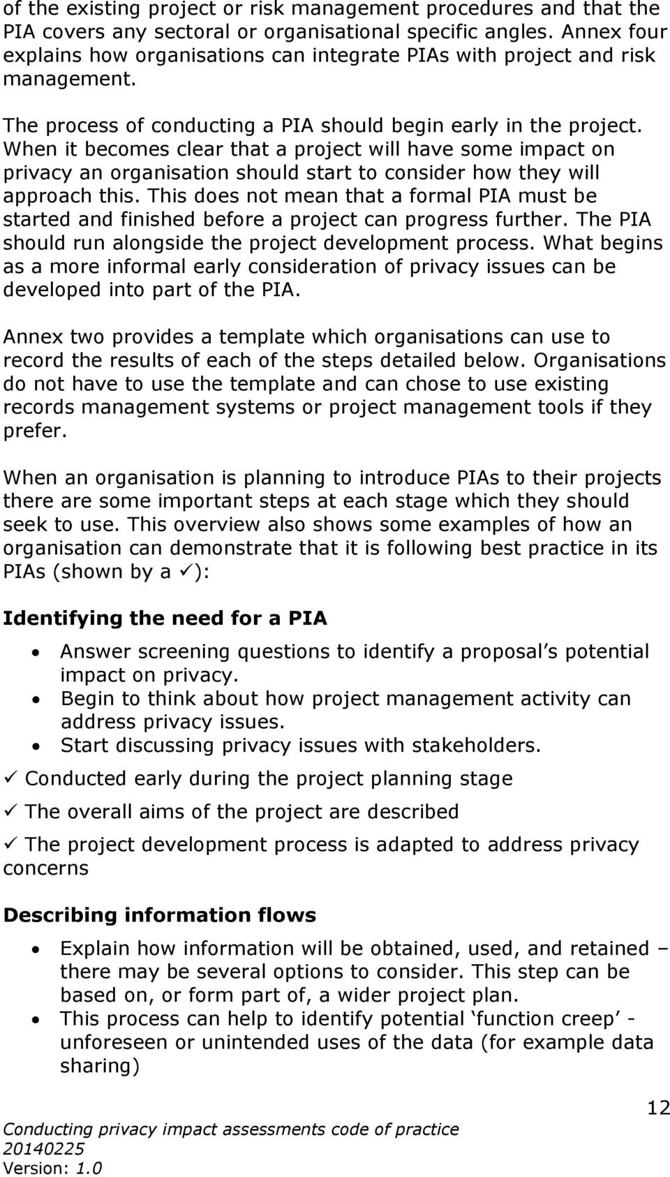 When it becomes clear that a project will have some impact on privacy an organisation should start to consider how they will approach this.