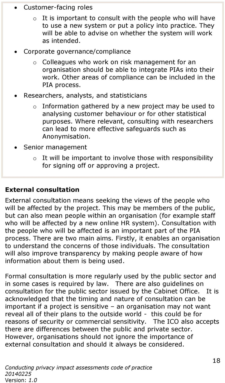 Corporate governance/compliance o Colleagues who work on risk management for an organisation should be able to integrate PIAs into their work.