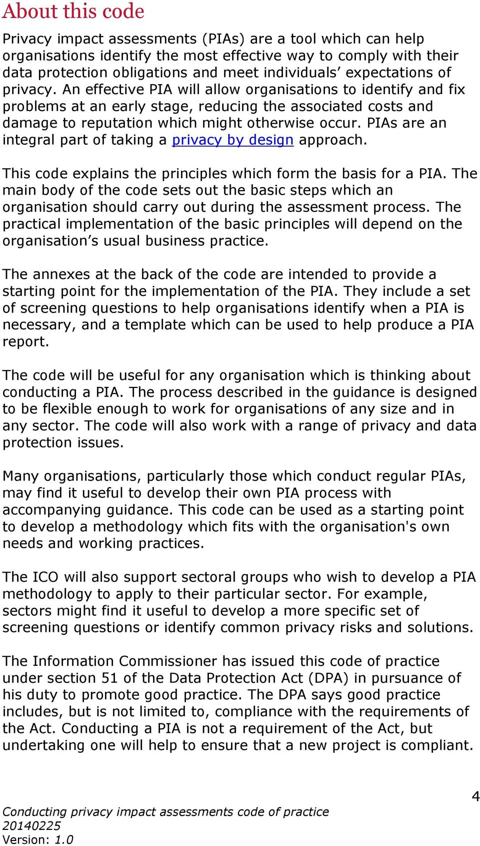 PIAs are an integral part of taking a privacy by design approach. This code explains the principles which form the basis for a PIA.