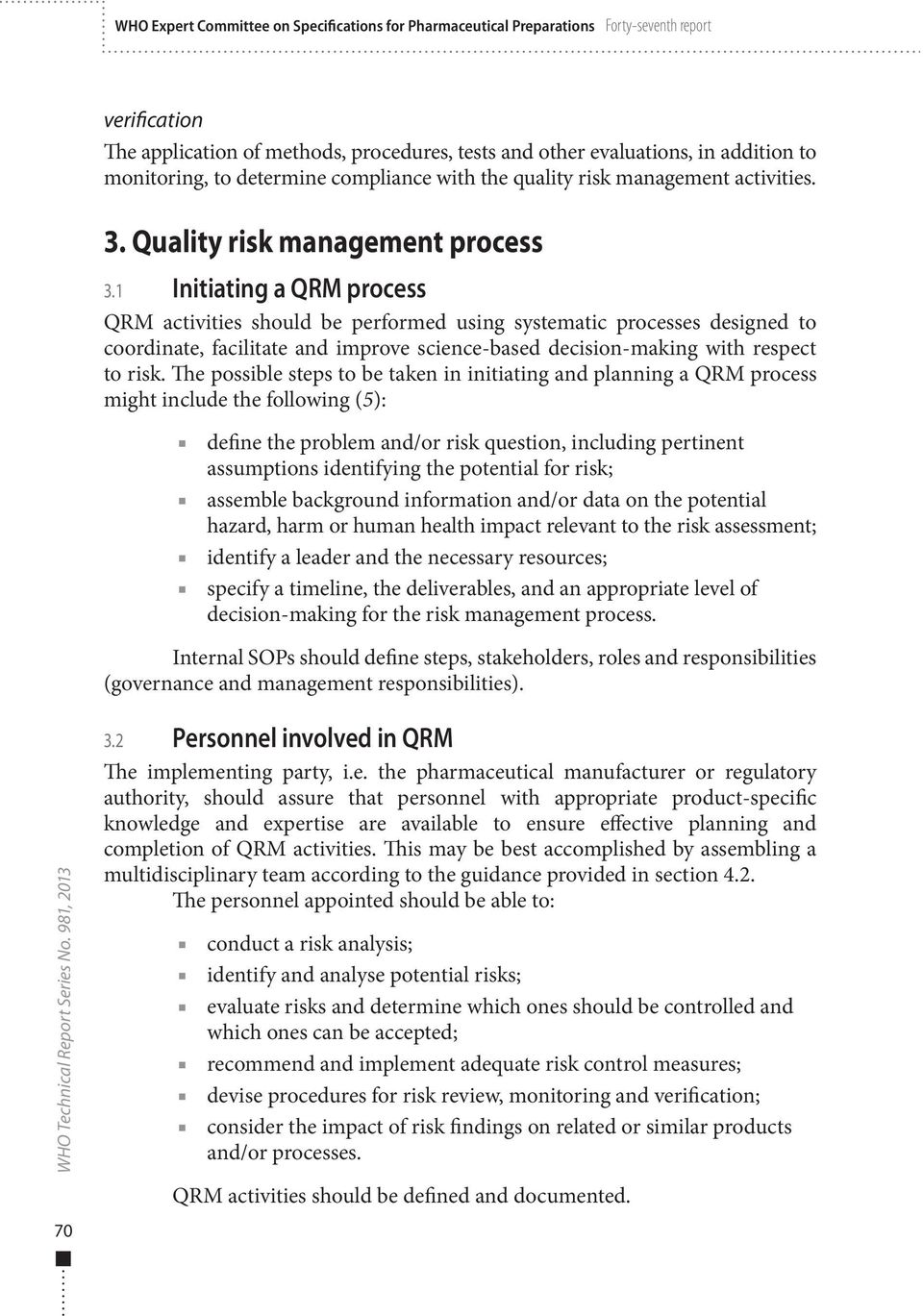 1 Initiating a QRM process QRM activities should be performed using systematic processes designed to coordinate, facilitate and improve science-based decision-making with respect to risk.