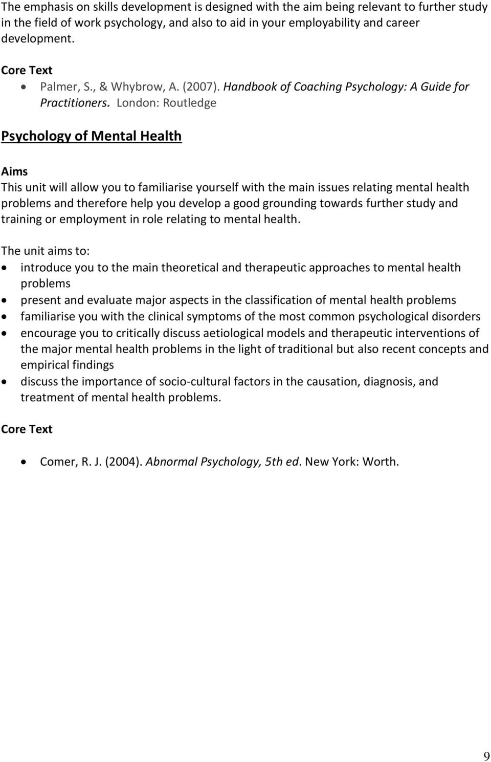 London: Routledge Psychology of Mental Health This unit will allow you to familiarise yourself with the main issues relating mental health problems and therefore help you develop a good grounding