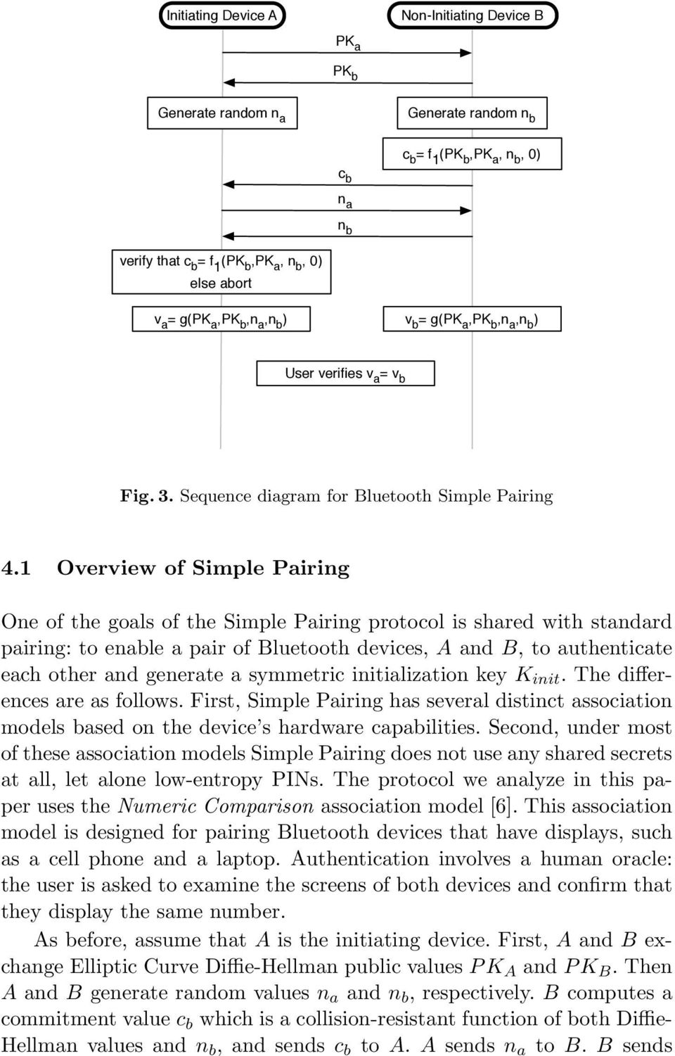 1 Overview of Simple Pairing One of the goals of the Simple Pairing protocol is shared with standard pairing: to enable a pair of Bluetooth devices, A and B, to authenticate each other and generate a