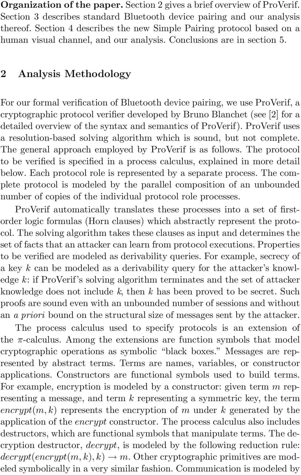 2 Analysis Methodology For our formal verification of Bluetooth device pairing, we use ProVerif, a cryptographic protocol verifier developed by Bruno Blanchet (see [2] for a detailed overview of the