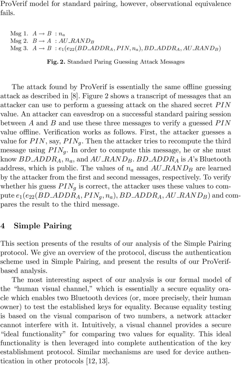 Figure 2 shows a transcript of messages that an attacker can use to perform a guessing attack on the shared secret P IN value.