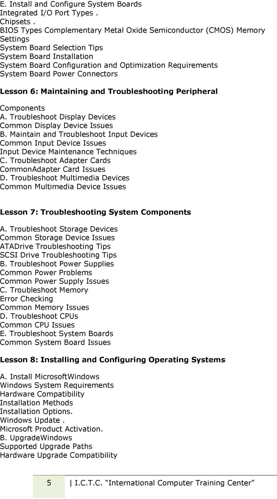Power Connectors Lesson 6: Maintaining and Troubleshooting Peripheral Components A. Troubleshoot Display Devices Common Display Device Issues B.