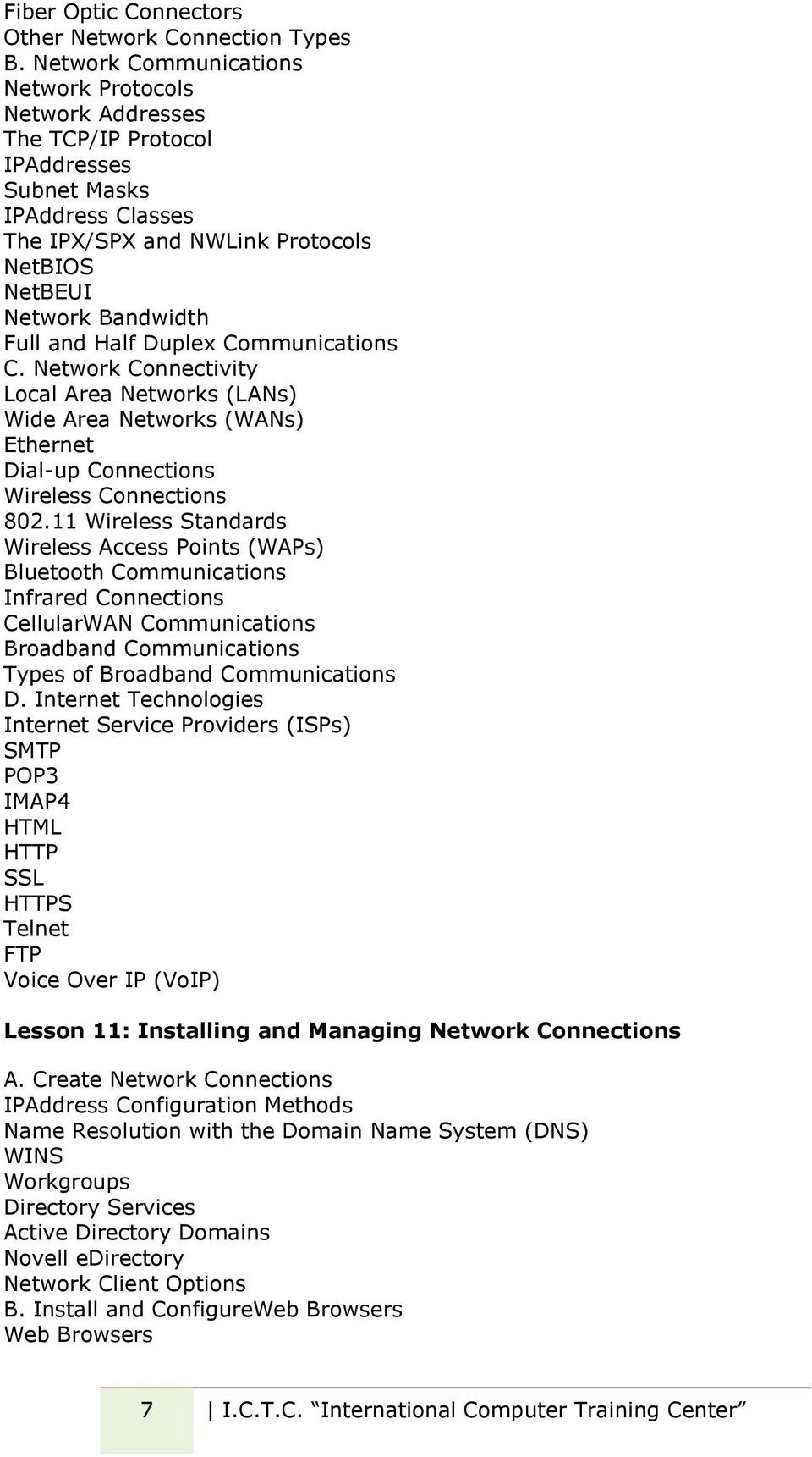 Half Duplex Communications C. Network Connectivity Local Area Networks (LANs) Wide Area Networks (WANs) Ethernet Dial-up Connections Wireless Connections 802.