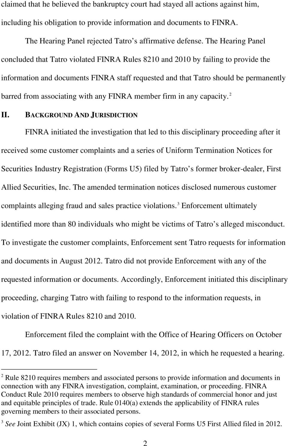 The Hearing Panel concluded that Tatro violated FINRA Rules 8210 and 2010 by failing to provide the information and documents FINRA staff requested and that Tatro should be permanently barred from
