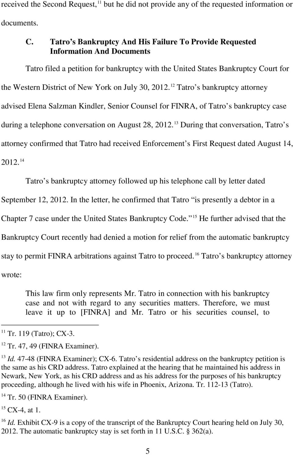 July 30, 2012. 12 Tatro s bankruptcy attorney advised Elena Salzman Kindler, Senior Counsel for FINRA, of Tatro s bankruptcy case during a telephone conversation on August 28, 2012.