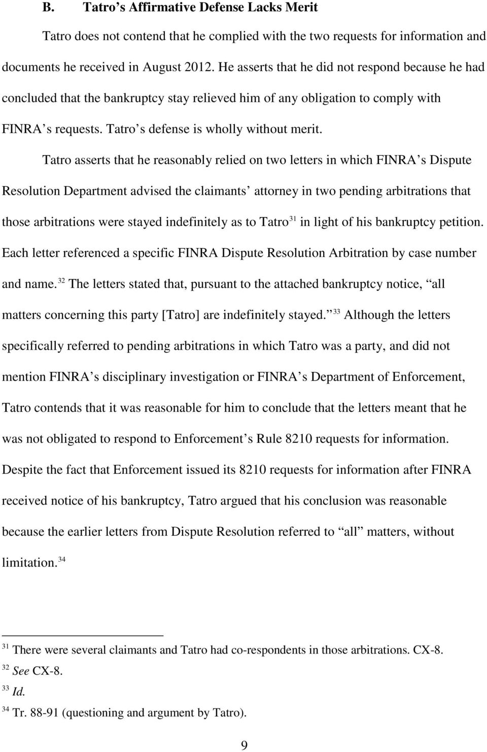 Tatro asserts that he reasonably relied on two letters in which FINRA s Dispute Resolution Department advised the claimants attorney in two pending arbitrations that those arbitrations were stayed