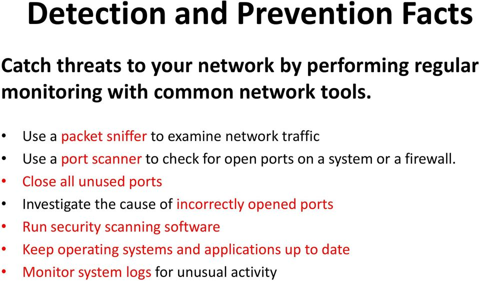 Use a packet sniffer to examine network traffic Use a port scanner to check for open ports on a system or a