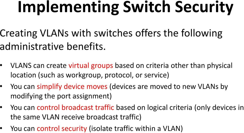 You can simplify device moves (devices are moved to new VLANs by modifying the port assignment) You can control broadcast
