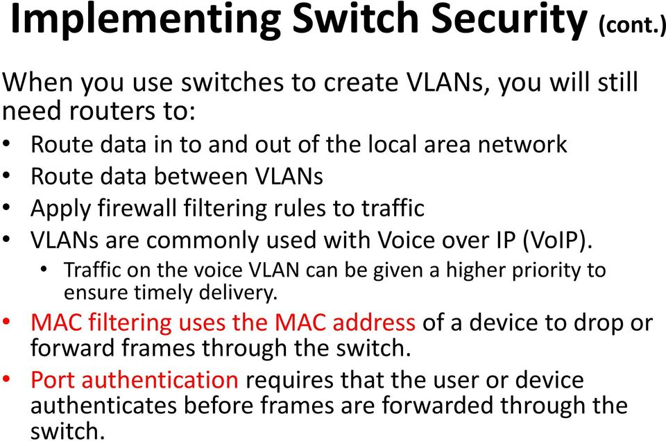 between VLANs Apply firewall filtering rules to traffic VLANs are commonly used with Voice over IP (VoIP).