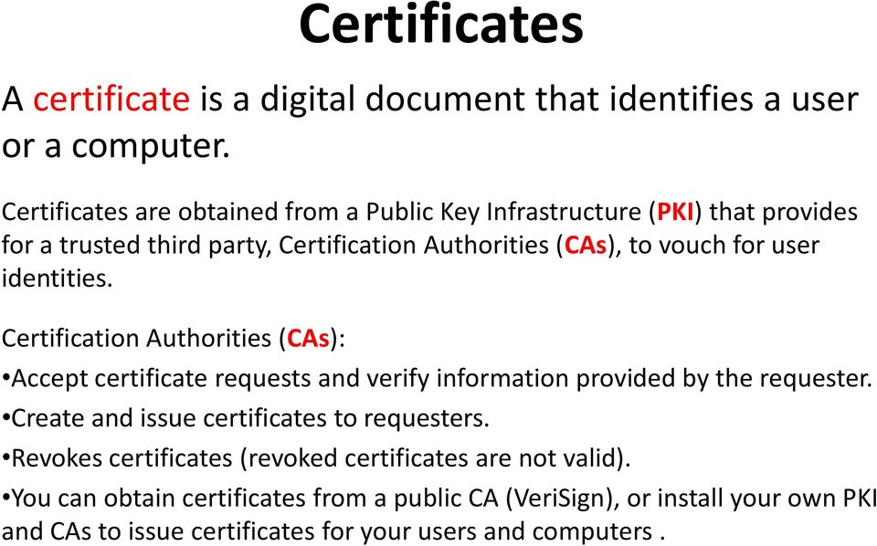 user identities. Certification Authorities (CAs): Accept certificate requests and verify information provided by the requester.