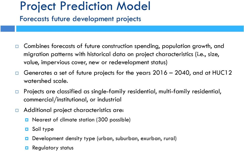 t characteristics (i.e., size, value, impervious cover, new or redevelopment status) Generates a set of future projects for the years 2016 2040, and at HUC12 watershed scale.