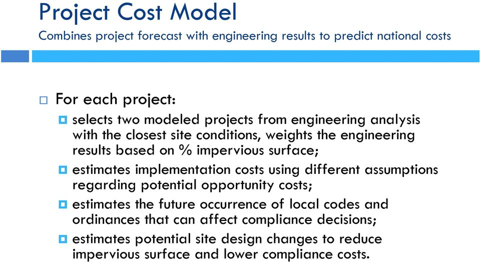 estimates implementation costs using different assumptions regarding potential opportunity costs; estimates the future occurrence of local
