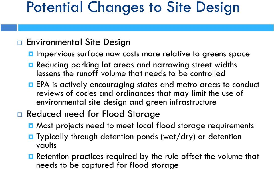 that may limit the use of environmental site design and green infrastructure Reduced need for Flood Storage Most projects need to meet local flood storage