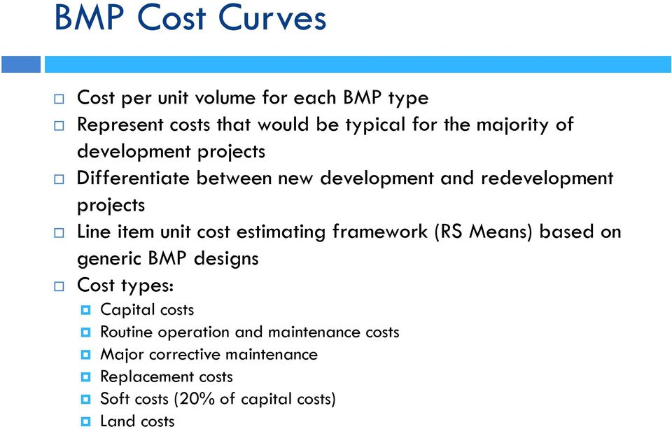 estimating framework (RS Means) based on generic BMP designs Cost types: Capital costs Routine operation and