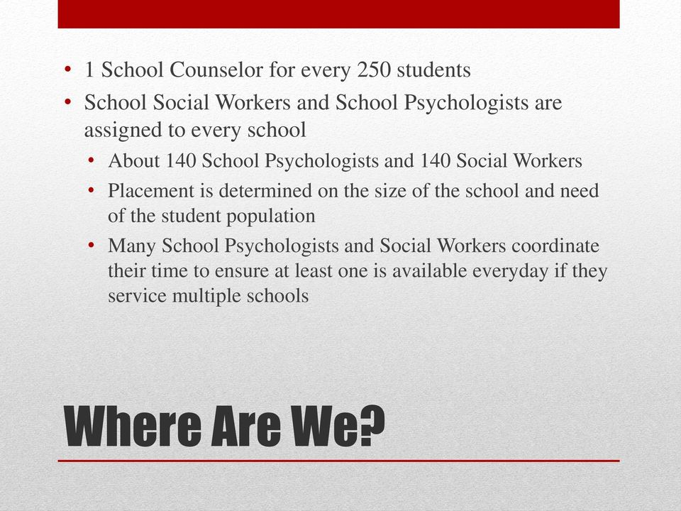 size of the school and need of the student population Many School Psychologists and Social Workers