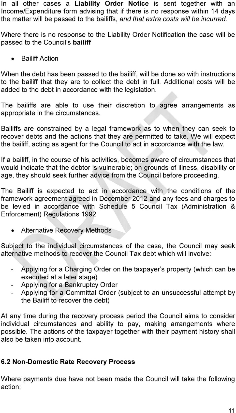 Where there is no response to the Liability Order Notification the case will be passed to the Council s bailiff Bailiff Action When the debt has been passed to the bailiff, will be done so with
