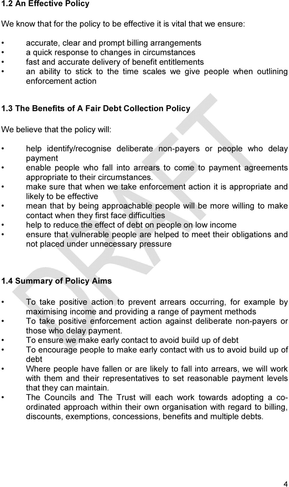 3 The Benefits of A Fair Debt Collection Policy We believe that the policy will: help identify/recognise deliberate non-payers or people who delay payment enable people who fall into arrears to come