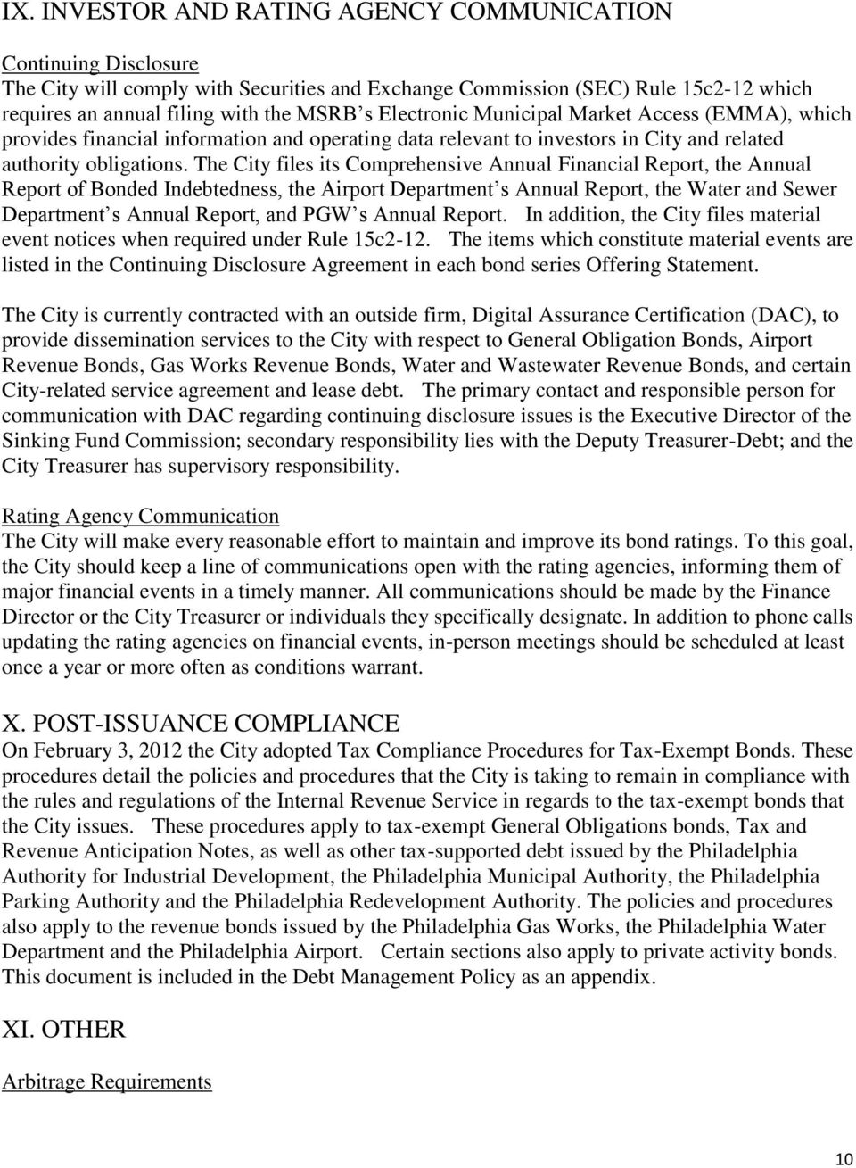 The City files its Comprehensive Annual Financial Report, the Annual Report of Bonded Indebtedness, the Airport Department s Annual Report, the Water and Sewer Department s Annual Report, and PGW s
