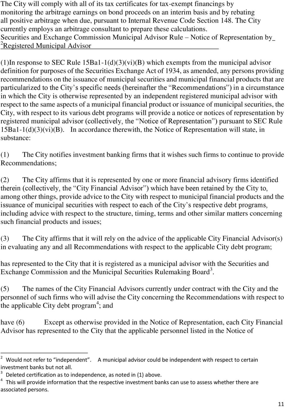 Securities and Exchange Commission Municipal Advisor Rule Notice of Representation by 2 Registered Municipal Advisor (1)In response to SEC Rule 15Ba1-1(d)(3)(vi)(B) which exempts from the municipal
