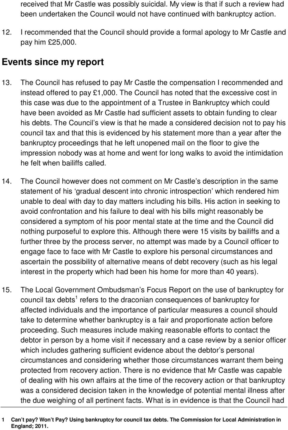 The Council has refused to pay Mr Castle the compensation I recommended and instead offered to pay 1,000.