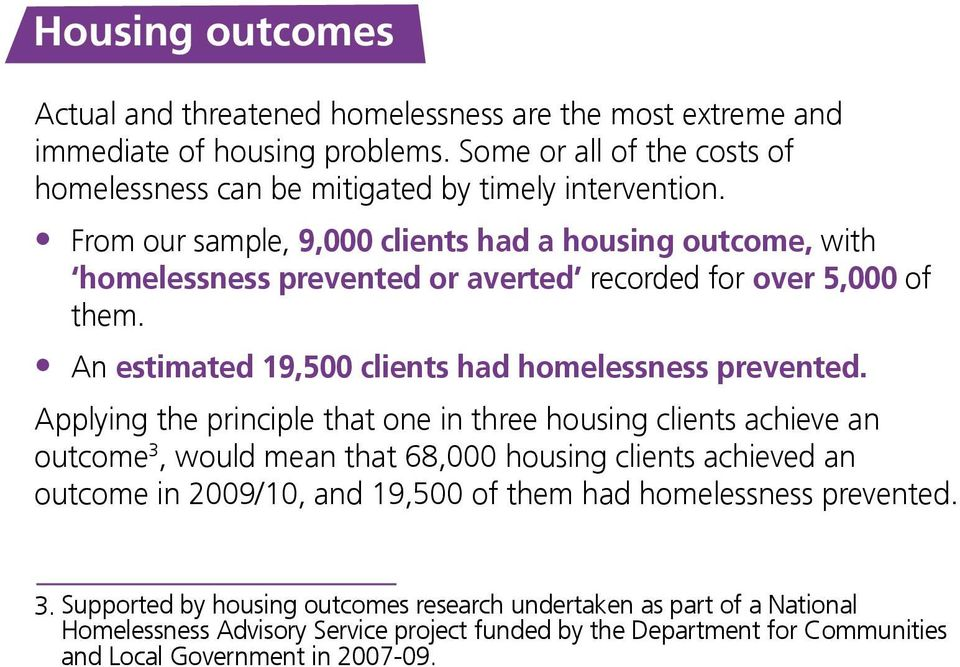 Applying the principle that one in three housing clients achieve an outcome 3, would mean that 68,000 housing clients achieved an outcome in 2009/10, and 19,500 of them had homelessness