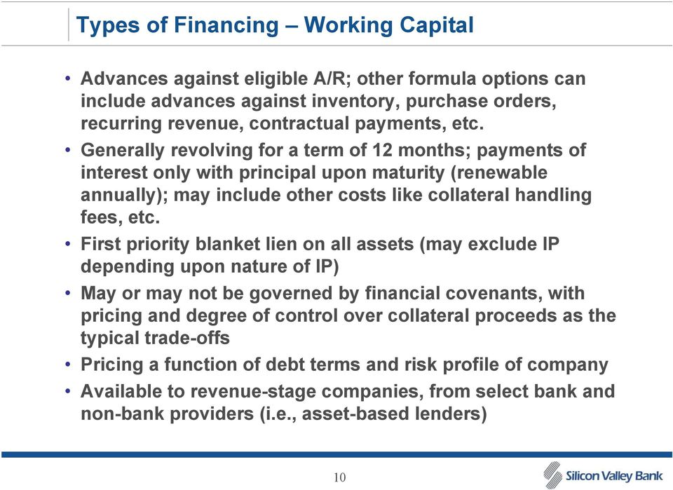 First priority blanket lien on all assets (may exclude IP depending upon nature of IP) May or may not be governed by financial covenants, with pricing and degree of control over collateral