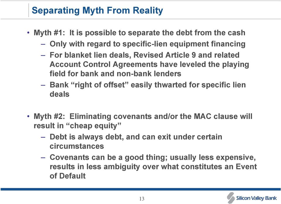 easily thwarted for specific lien deals Myth #2: Eliminating covenants and/or the MAC clause will result in cheap equity Debt is always debt, and can