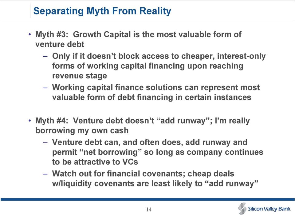certain instances Myth #4: Venture debt doesn t add runway ; I m really borrowing my own cash Venture debt can, and often does, add runway and permit net