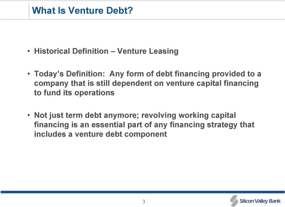 provided to a company that is still dependent on venture capital financing to fund its