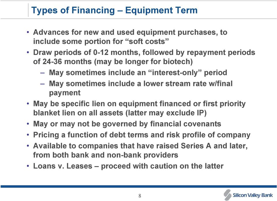 lien on equipment financed or first priority blanket lien on all assets (latter may exclude IP) May or may not be governed by financial covenants Pricing a function of debt