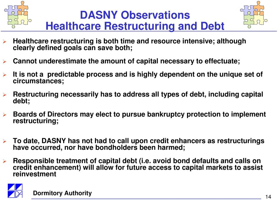 capital debt; Boards of Directors may elect to pursue bankruptcy protection to implement restructuring; To date, DASNY has not had to call upon credit enhancers as restructurings have occurred, nor